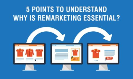 5 Points to Understand- Why is REMARKETING Essential?